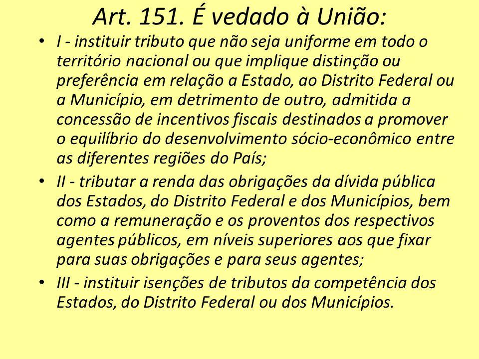 Art. 151. É vedado à União: I - instituir tributo que não seja uniforme em todo o território nacional ou que implique distinção ou preferência em rela