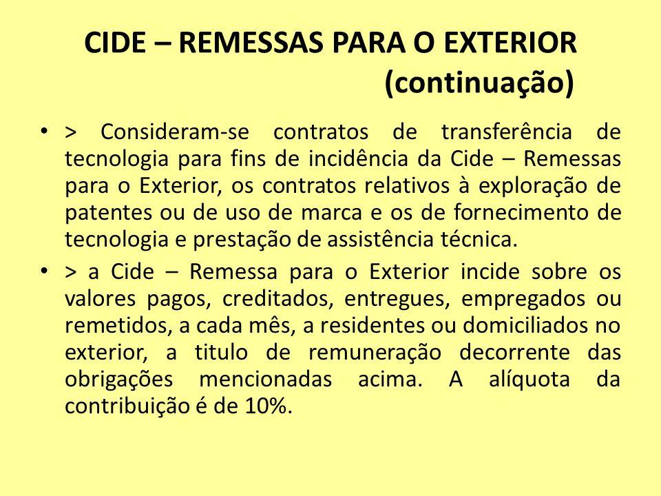 CIDE – REMESSAS PARA O EXTERIOR (continuação) > Consideram-se contratos de transferência de tecnologia para fins de incidência da Cide – Remessas para