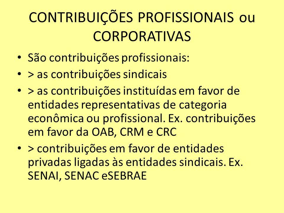 CONTRIBUIÇÕES PROFISSIONAIS ou CORPORATIVAS São contribuições profissionais: > as contribuições sindicais > as contribuições instituídas em favor de e