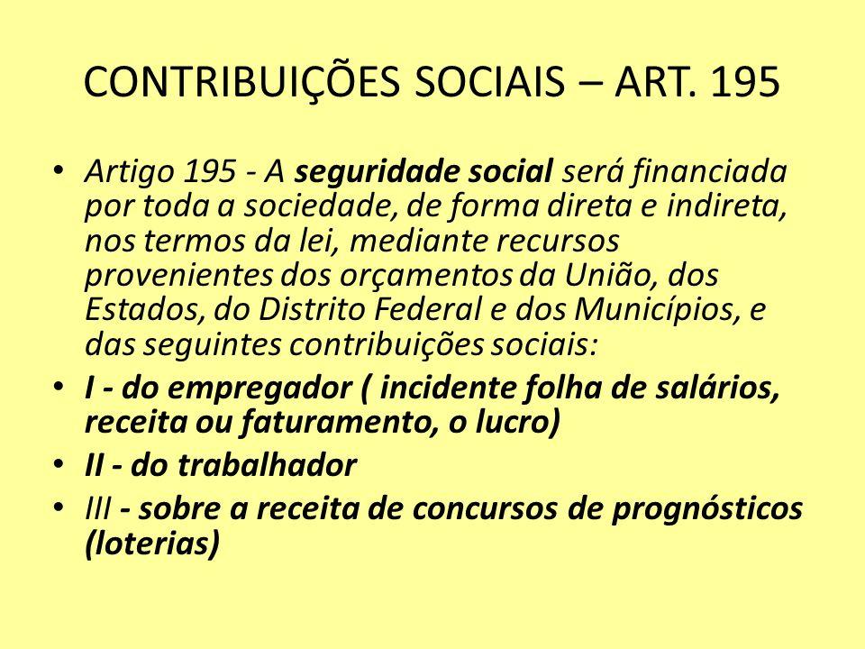 CONTRIBUIÇÕES SOCIAIS – ART. 195 Artigo 195 - A seguridade social será financiada por toda a sociedade, de forma direta e indireta, nos termos da lei,