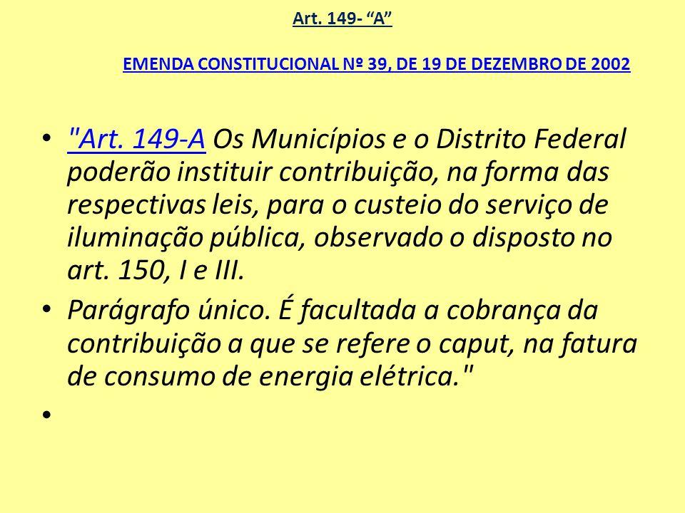 Art. 149- A EMENDA CONSTITUCIONAL Nº 39, DE 19 DE DEZEMBRO DE 2002 EMENDA CONSTITUCIONAL Nº 39, DE 19 DE DEZEMBRO DE 2002