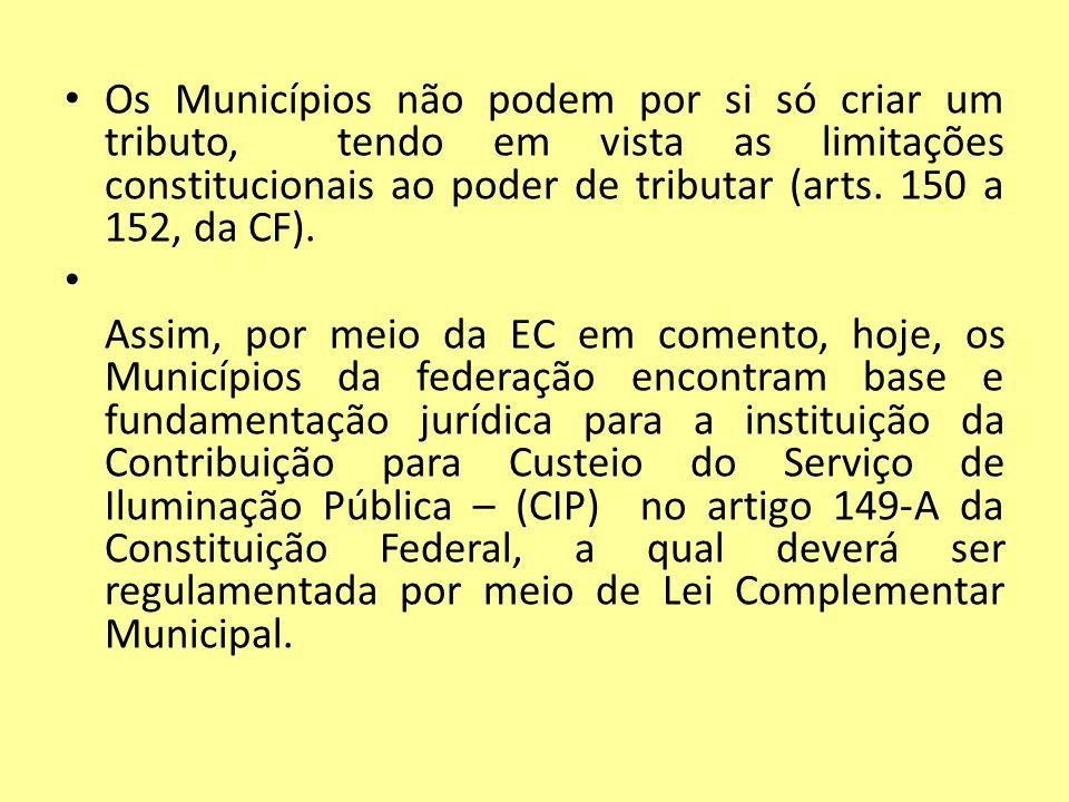 Os Municípios não podem por si só criar um tributo, tendo em vista as limitações constitucionais ao poder de tributar (arts. 150 a 152, da CF). Assim,