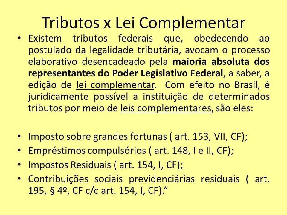 Tributos x Lei Complementar Existem tributos federais que, obedecendo ao postulado da legalidade tributária, avocam o processo elaborativo desencadead