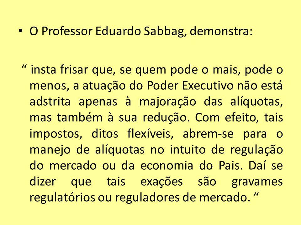 O Professor Eduardo Sabbag, demonstra: insta frisar que, se quem pode o mais, pode o menos, a atuação do Poder Executivo não está adstrita apenas à ma