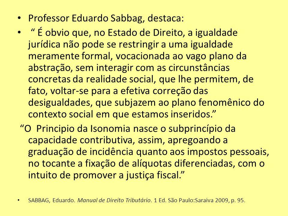 Professor Eduardo Sabbag, destaca: É obvio que, no Estado de Direito, a igualdade jurídica não pode se restringir a uma igualdade meramente formal, vo