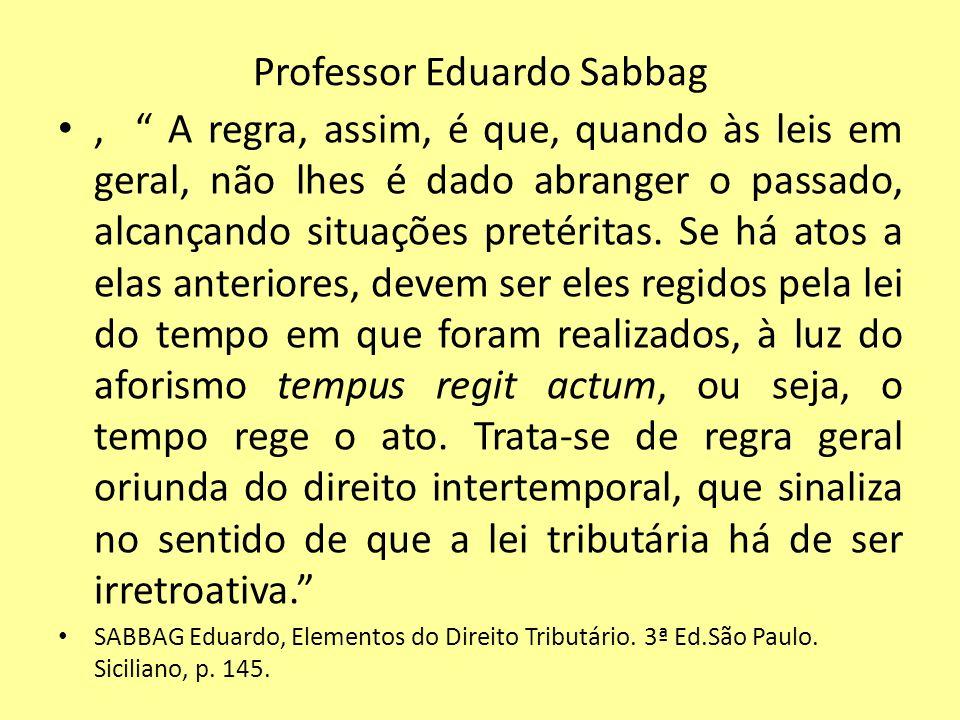 Professor Eduardo Sabbag, A regra, assim, é que, quando às leis em geral, não lhes é dado abranger o passado, alcançando situações pretéritas. Se há a