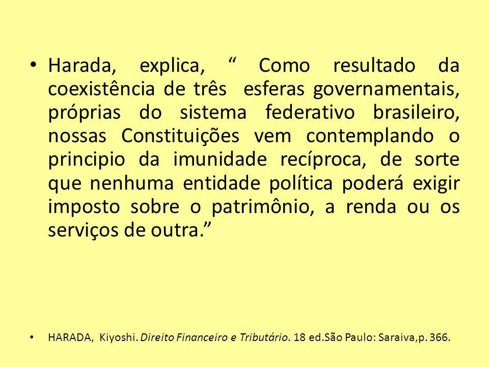 Harada, explica, Como resultado da coexistência de três esferas governamentais, próprias do sistema federativo brasileiro, nossas Constituições vem co