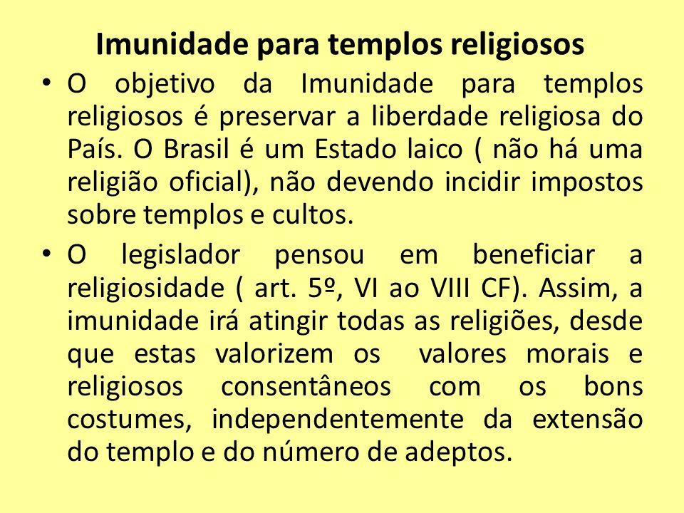 Imunidade para templos religiosos O objetivo da Imunidade para templos religiosos é preservar a liberdade religiosa do País. O Brasil é um Estado laic