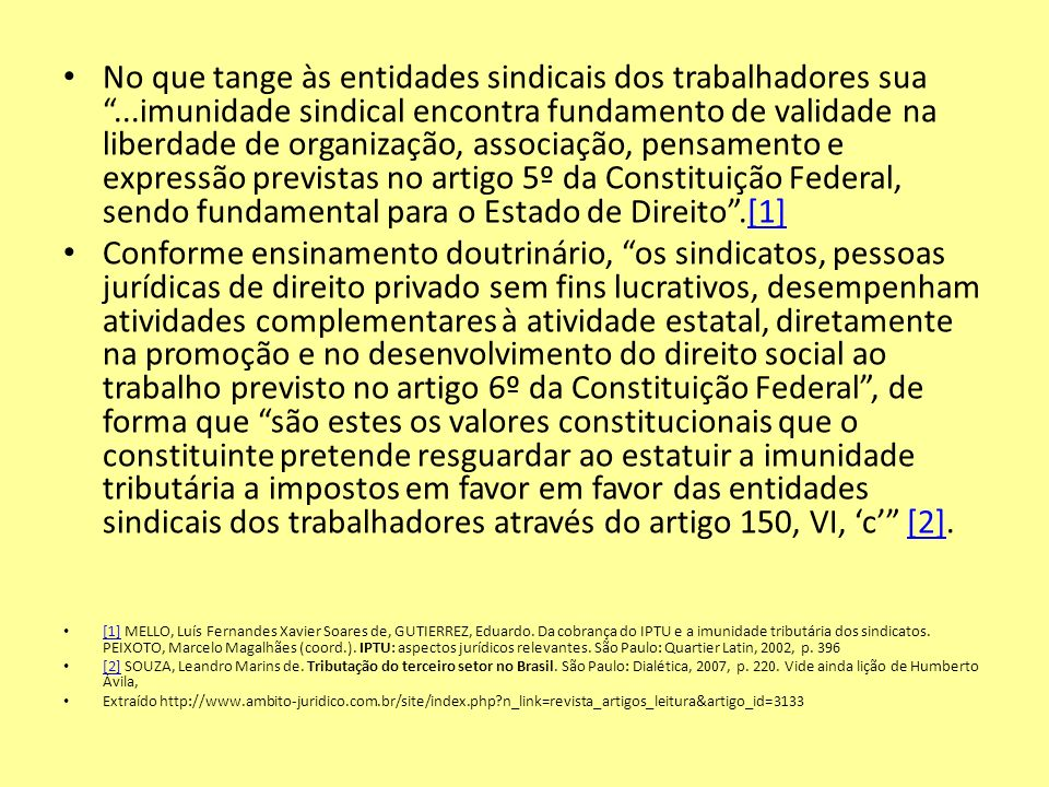 No que tange às entidades sindicais dos trabalhadores sua...imunidade sindical encontra fundamento de validade na liberdade de organização, associação