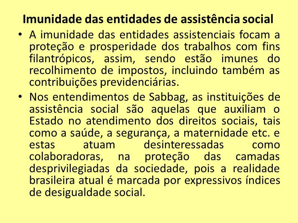 Imunidade das entidades de assistência social A imunidade das entidades assistenciais focam a proteção e prosperidade dos trabalhos com fins filantróp