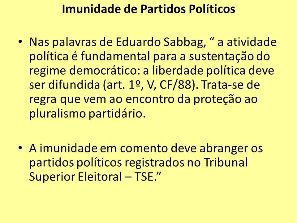 Imunidade de Partidos Políticos Nas palavras de Eduardo Sabbag, a atividade política é fundamental para a sustentação do regime democrático: a liberda