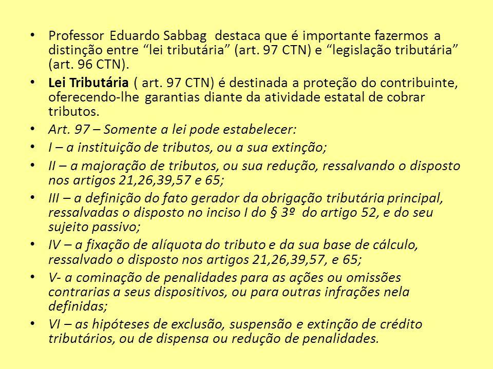 Professor Eduardo Sabbag destaca que é importante fazermos a distinção entre lei tributária (art. 97 CTN) e legislação tributária (art. 96 CTN). Lei T