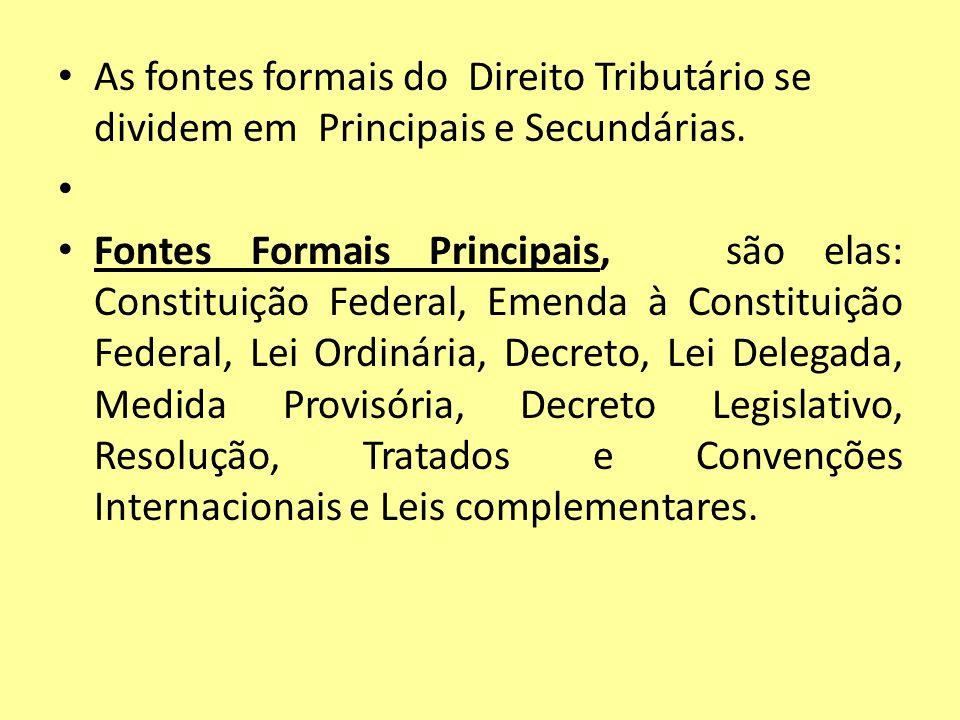 As fontes formais do Direito Tributário se dividem em Principais e Secundárias. Fontes Formais Principais, são elas: Constituição Federal, Emenda à Co