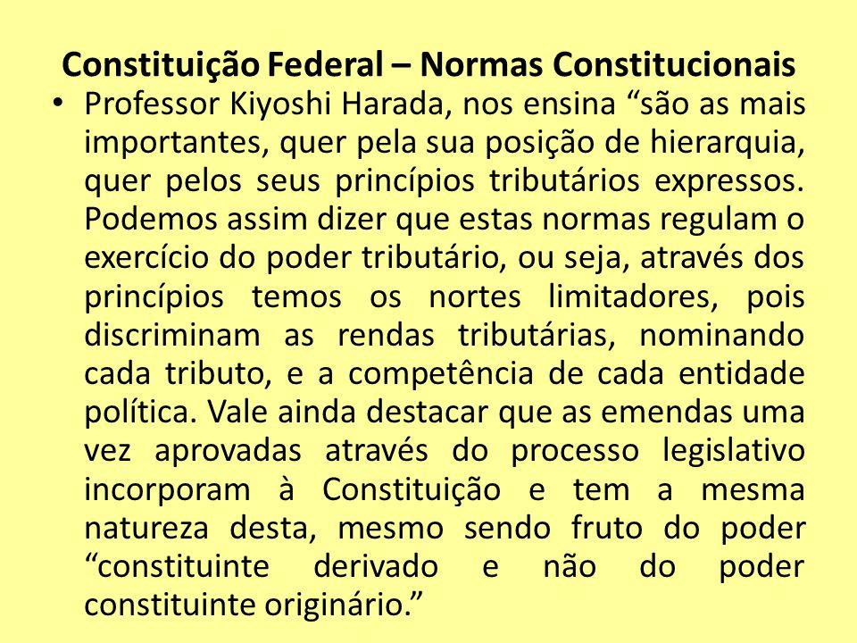 Constituição Federal – Normas Constitucionais Professor Kiyoshi Harada, nos ensina são as mais importantes, quer pela sua posição de hierarquia, quer