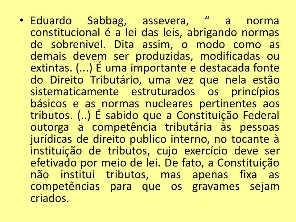 Eduardo Sabbag, assevera, a norma constitucional é a lei das leis, abrigando normas de sobrenivel. Dita assim, o modo como as demais devem ser produzi