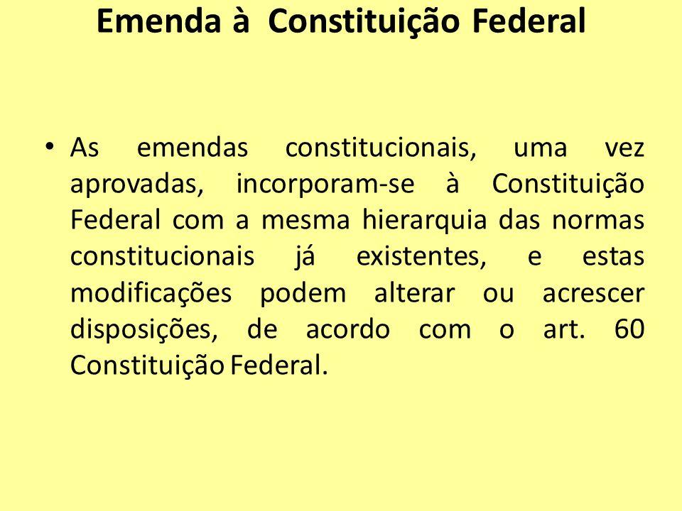 Emenda à Constituição Federal As emendas constitucionais, uma vez aprovadas, incorporam-se à Constituição Federal com a mesma hierarquia das normas co