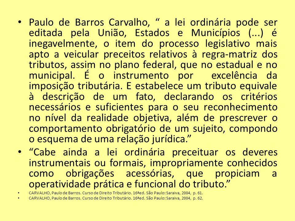 Paulo de Barros Carvalho, a lei ordinária pode ser editada pela União, Estados e Municípios (...) é inegavelmente, o item do processo legislativo mais