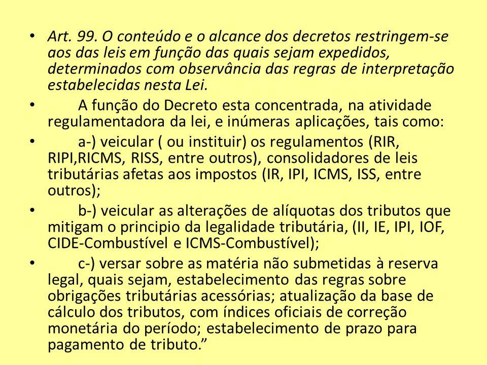 Art. 99. O conteúdo e o alcance dos decretos restringem-se aos das leis em função das quais sejam expedidos, determinados com observância das regras d