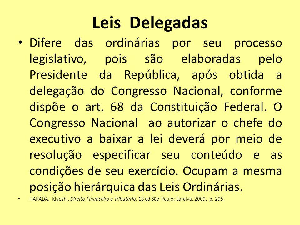 Leis Delegadas Difere das ordinárias por seu processo legislativo, pois são elaboradas pelo Presidente da República, após obtida a delegação do Congre