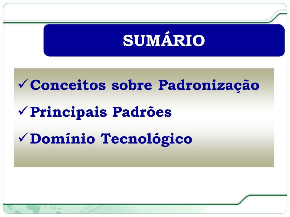 43 de 66 Conceitos sobre Padronização Principais Padrões Domínio Tecnológico SUMÁRIO