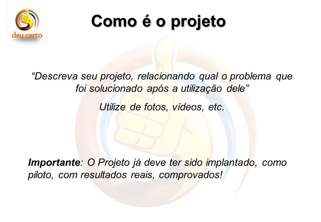 Como é o projeto Descreva seu projeto, relacionando qual o problema que foi solucionado após a utilização dele Utilize de fotos, vídeos, etc.