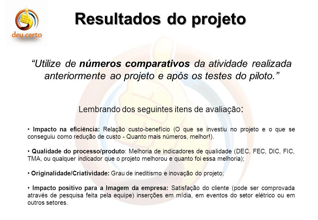 Resultados do projeto Utilize de números comparativos da atividade realizada anteriormente ao projeto e após os testes do piloto. Lembrando dos seguin