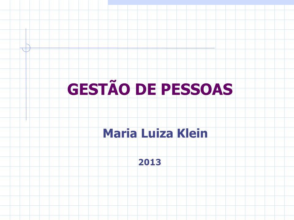 GESTÃO DE PESSOAS Maria Luiza Klein 2013