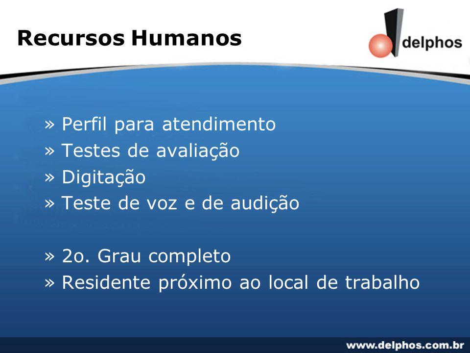 Recursos Humanos »Perfil para atendimento »Testes de avaliação »Digitação »Teste de voz e de audição »2o. Grau completo »Residente próximo ao local de