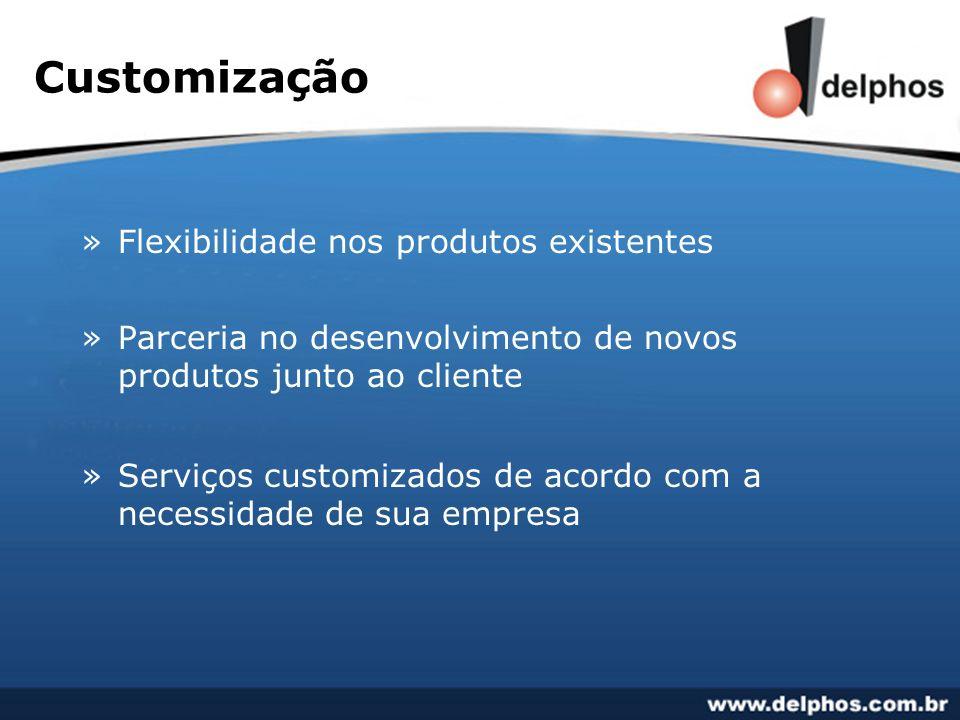 Customização »Flexibilidade nos produtos existentes »Parceria no desenvolvimento de novos produtos junto ao cliente »Serviços customizados de acordo c