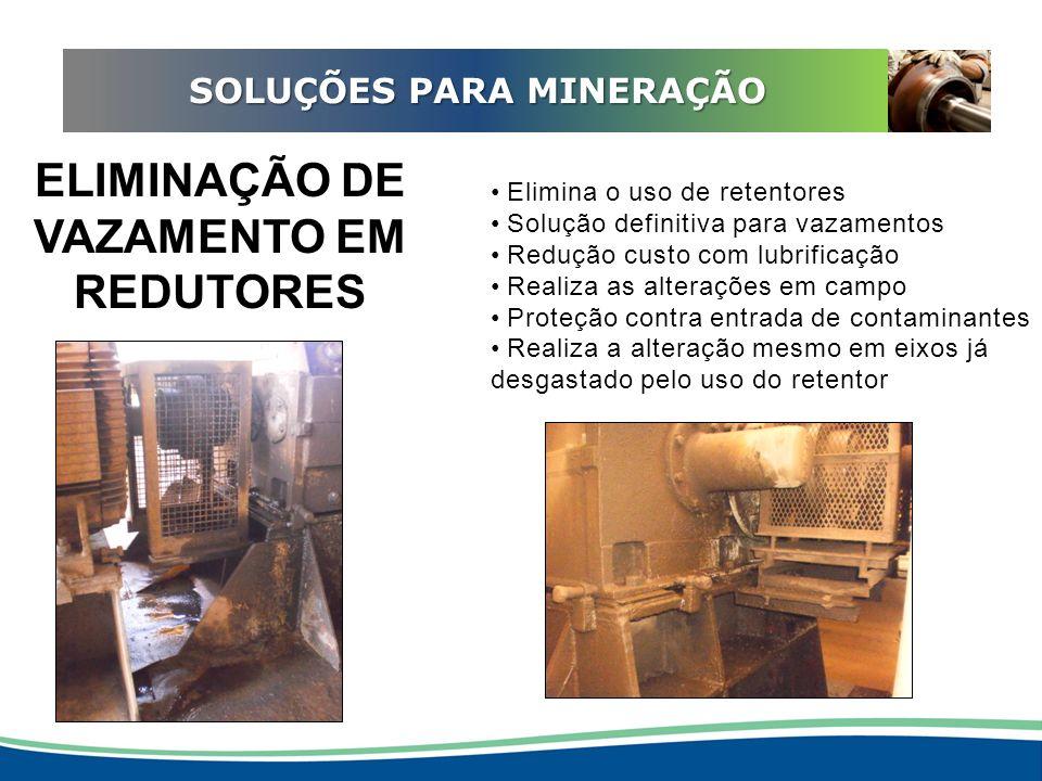 ADEQUAÇÃO EM REDUTORES Elimina o uso de retentores Solução definitiva para vazamentos Redução custo com lubrificação Realiza as alterações em campo Pr
