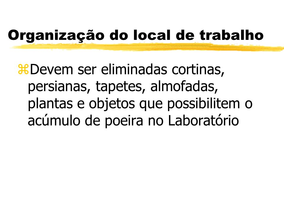 Organização do local de trabalho zO local de trabalho deverá estar organizado de modo a permitir a sua descontaminação e limpeza fácil e possibilitand