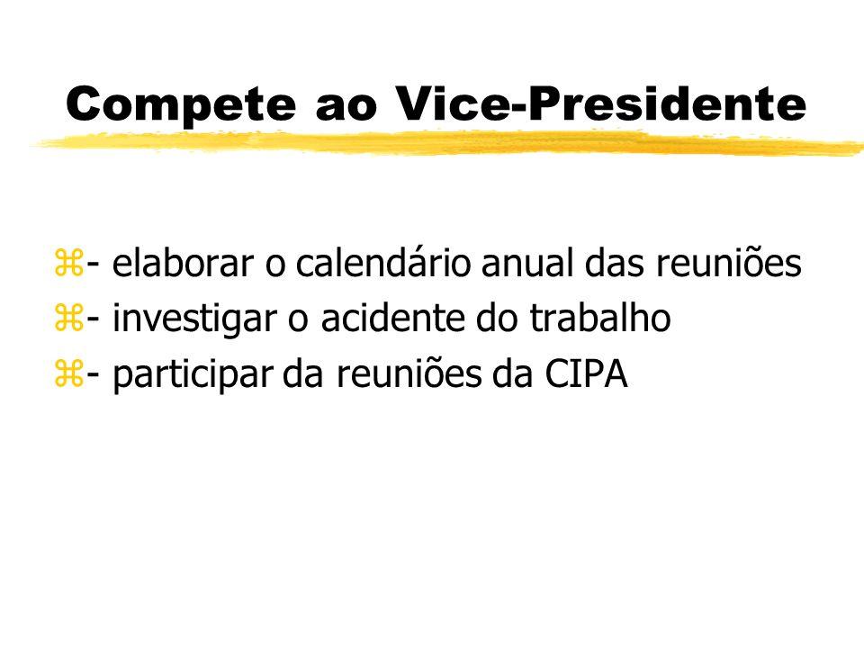 Compete ao Presidente z- convocar os membros para reuniões z- presidir as reuniões z- determinar tarefas aos membros da z CIPA