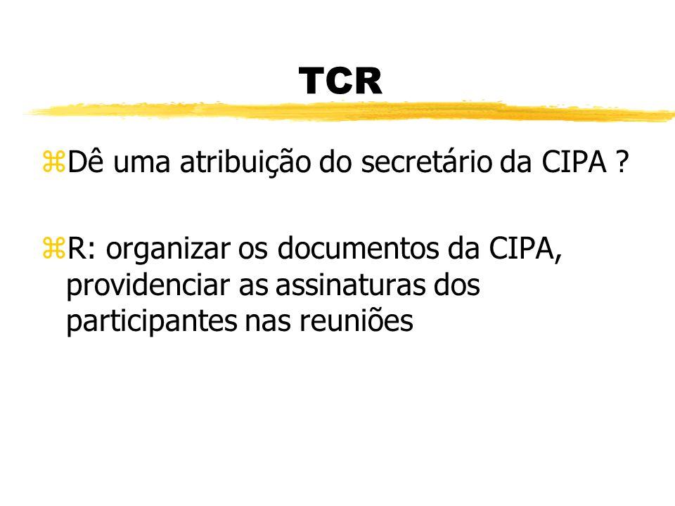 TCR zDê uma atribuição do Presidente da CIPA ? zR: convocar os membros para reuniões, definir atribuições para os demais membros