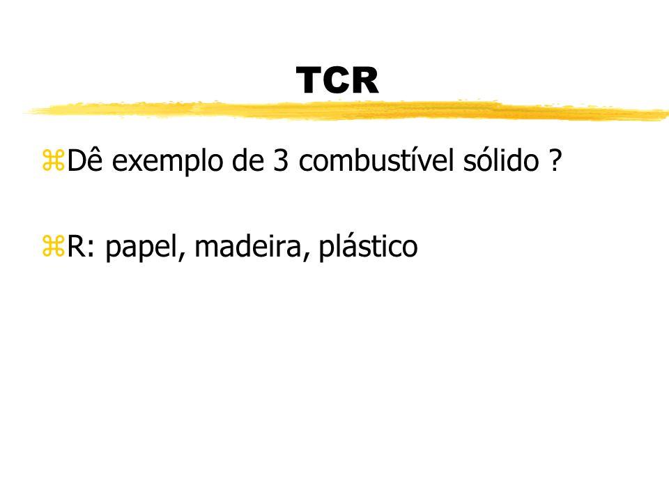 TCR zO que é triângulo do fogo ? zR: É a reação química entre 3 elementos Combustível, Oxigênio, Calor