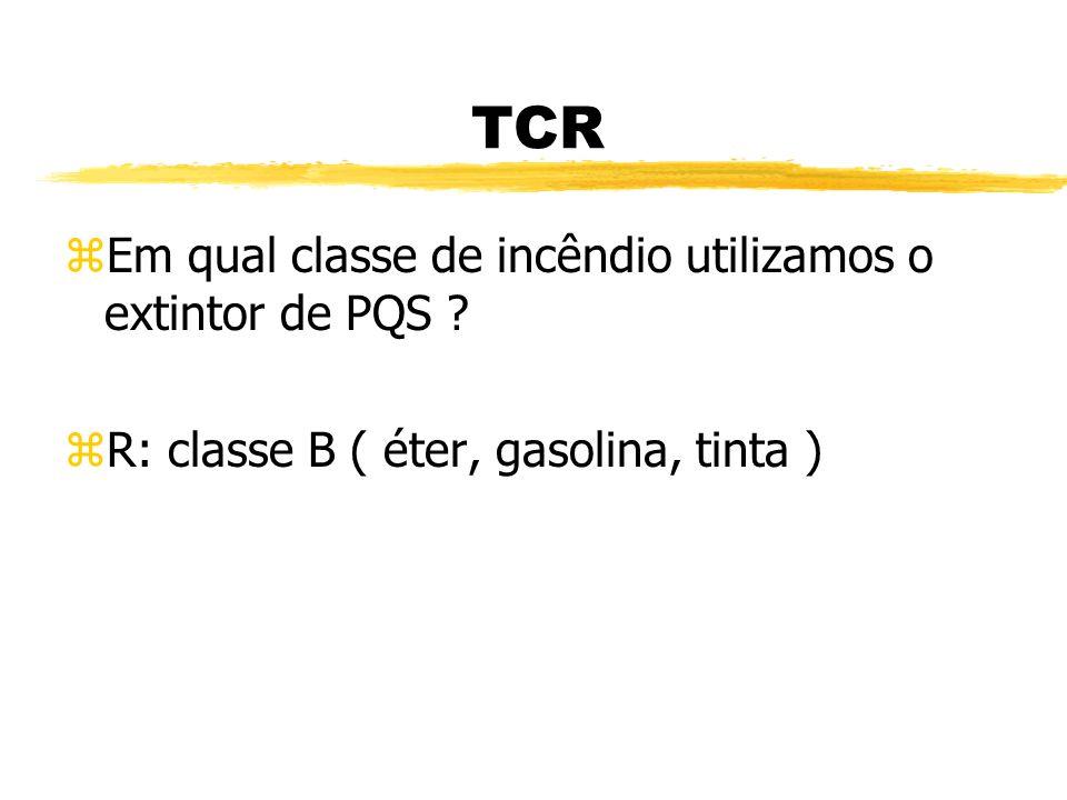 TCR zEm qual classe de incêndio utilizamos o extintor de H2O ? zR: classe A ( madeira, papel, tecido )
