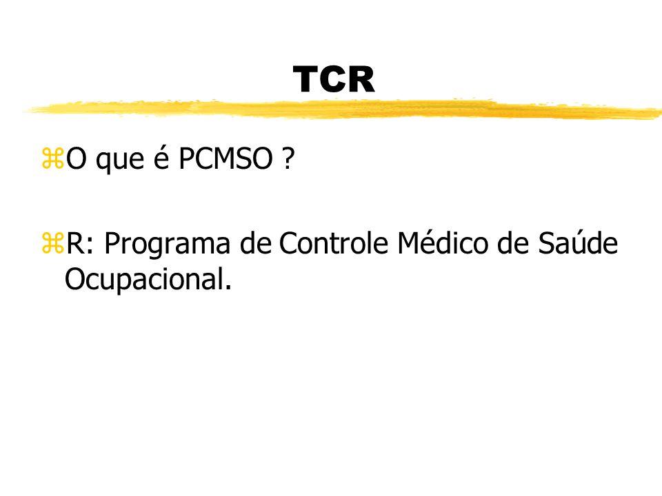 TCR zO que é PPRA ? zR: Programa de Prevenção de Riscos Ambientais