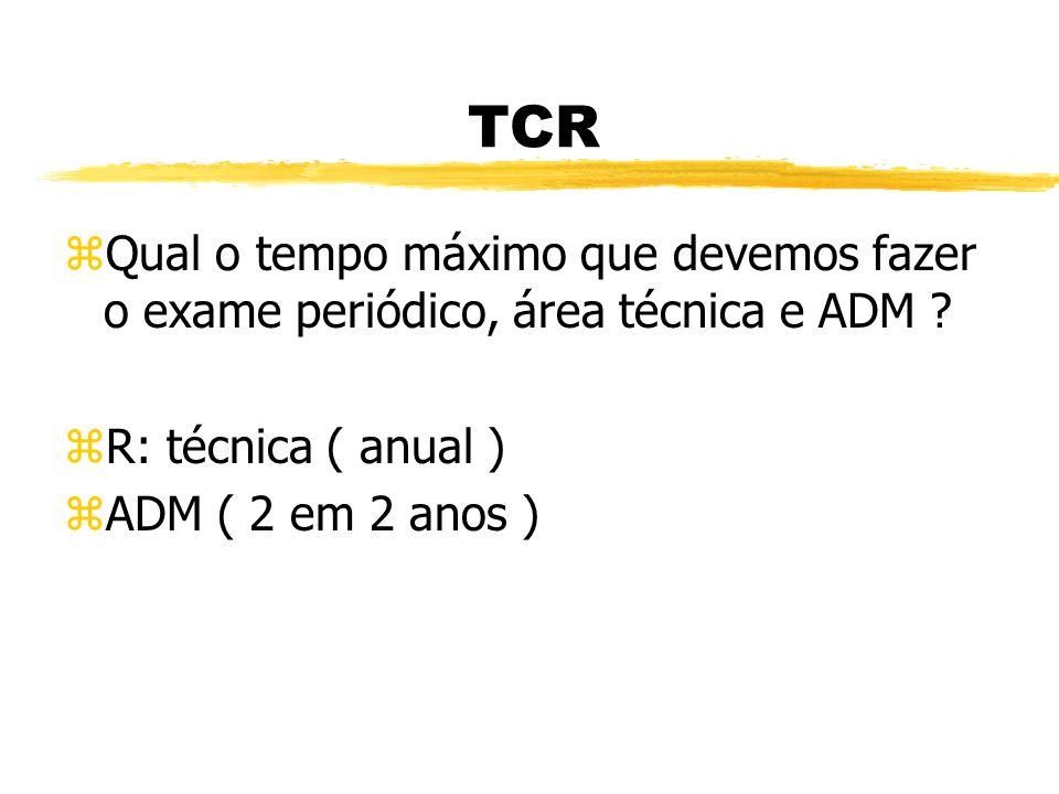 TCR zQuando devemos fazer o exame de transferência de função ? zR: antes da data de transferência de função e quando houver mudança de Riscos.