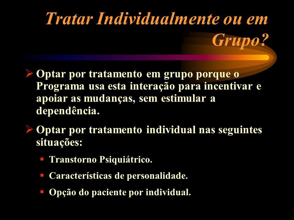 Tratar Individualmente ou em Grupo? Optar por tratamento em grupo porque o Programa usa esta interação para incentivar e apoiar as mudanças, sem estim