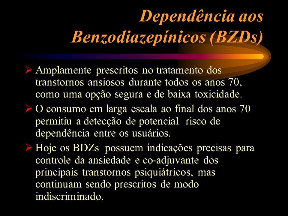 Dependência aos Benzodiazepínicos (BZDs) Amplamente prescritos no tratamento dos transtornos ansiosos durante todos os anos 70, como uma opção segura