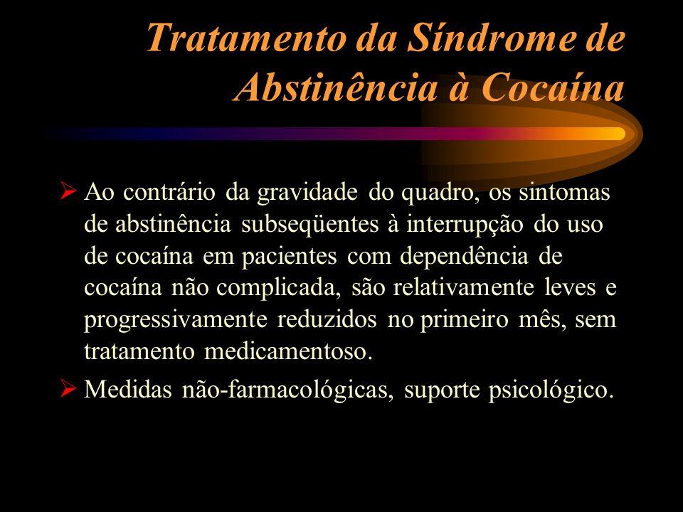 Tratamento da Síndrome de Abstinência à Cocaína Ao contrário da gravidade do quadro, os sintomas de abstinência subseqüentes à interrupção do uso de c