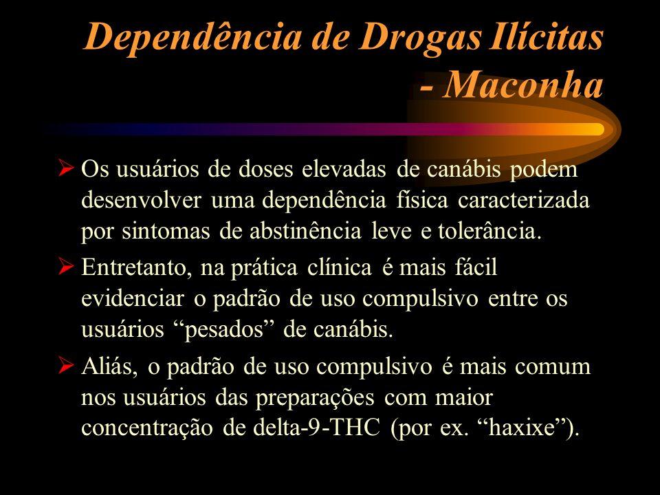 Dependência de Drogas Ilícitas - Maconha Os usuários de doses elevadas de canábis podem desenvolver uma dependência física caracterizada por sintomas