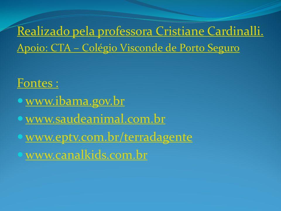 Realizado pela professora Cristiane Cardinalli. Apoio: CTA – Colégio Visconde de Porto Seguro Fontes : www.ibama.gov.br www.saudeanimal.com.br www.ept