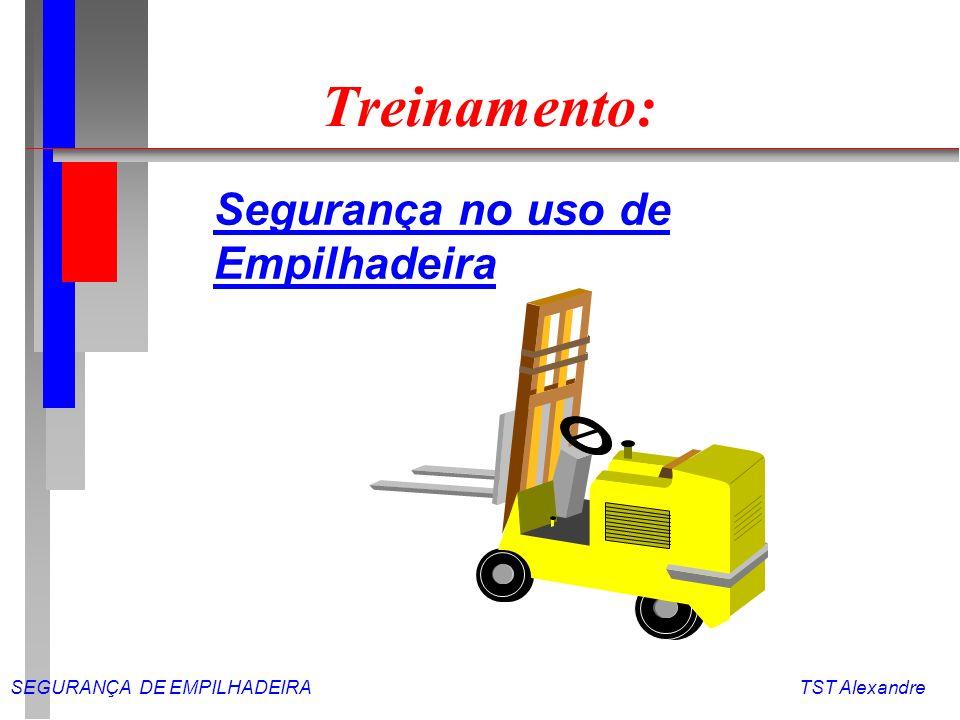 SEGURANÇA DE EMPILHADEIRA TST Alexandre Objetivos n Sensibilizar os operadores de empilhadeira quanto a necessidade de neutralizar ao máximo a possibilidade de provocar acidentes.