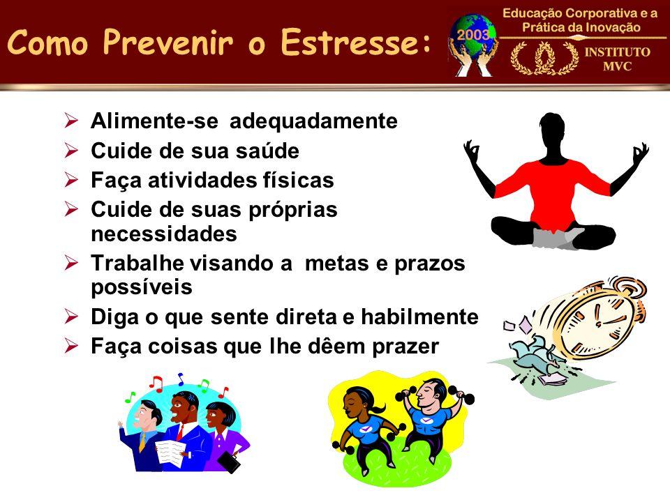 Como Prevenir o Estresse: Alimente-se adequadamente Cuide de sua saúde Faça atividades físicas Cuide de suas próprias necessidades Trabalhe visando a
