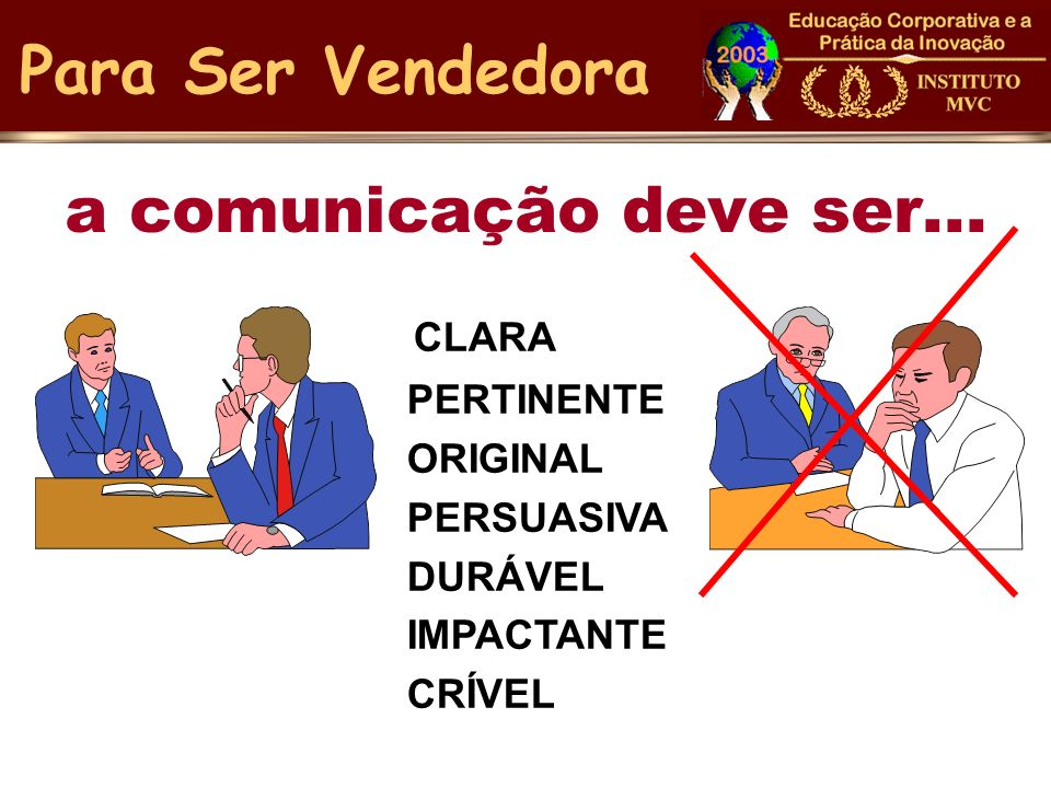 a comunicação deve ser... CLARA PERTINENTE ORIGINAL PERSUASIVA DURÁVEL IMPACTANTE CRÍVEL Para Ser Vendedora