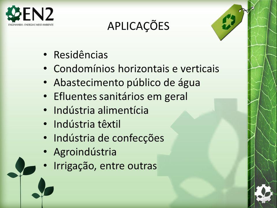 APLICAÇÕES Residências Condomínios horizontais e verticais Abastecimento público de água Efluentes sanitários em geral Indústria alimentícia Indústria