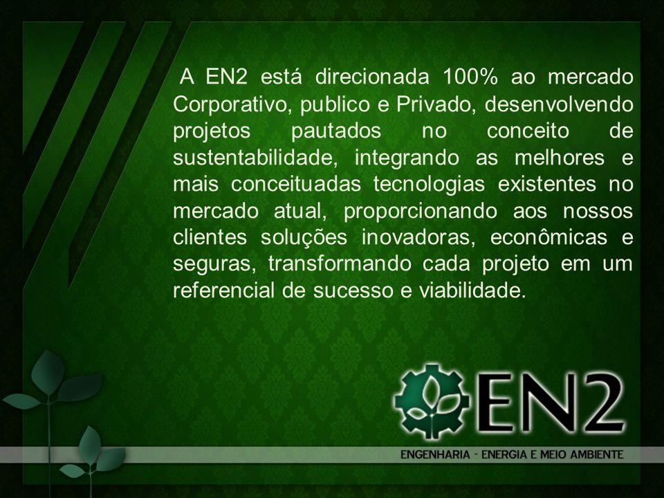 A EN2 está direcionada 100% ao mercado Corporativo, publico e Privado, desenvolvendo projetos pautados no conceito de sustentabilidade, integrando as
