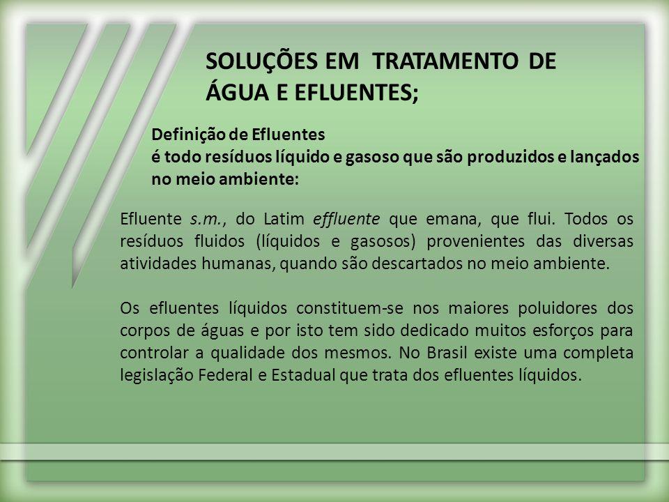 SOLUÇÕES EM TRATAMENTO DE ÁGUA E EFLUENTES; Definição de Efluentes é todo resíduos líquido e gasoso que são produzidos e lançados no meio ambiente: Ef