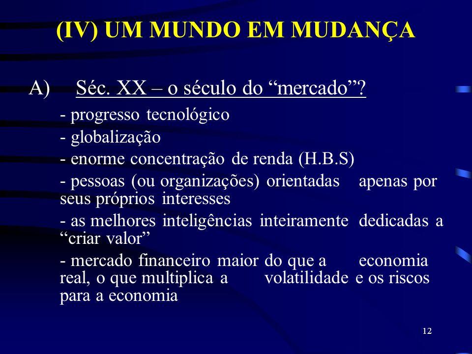 12 (IV) UM MUNDO EM MUDANÇA A)Séc. XX – o século do mercado? - progresso tecnológico - globalização - enorme concentração de renda (H.B.S) - pessoas (