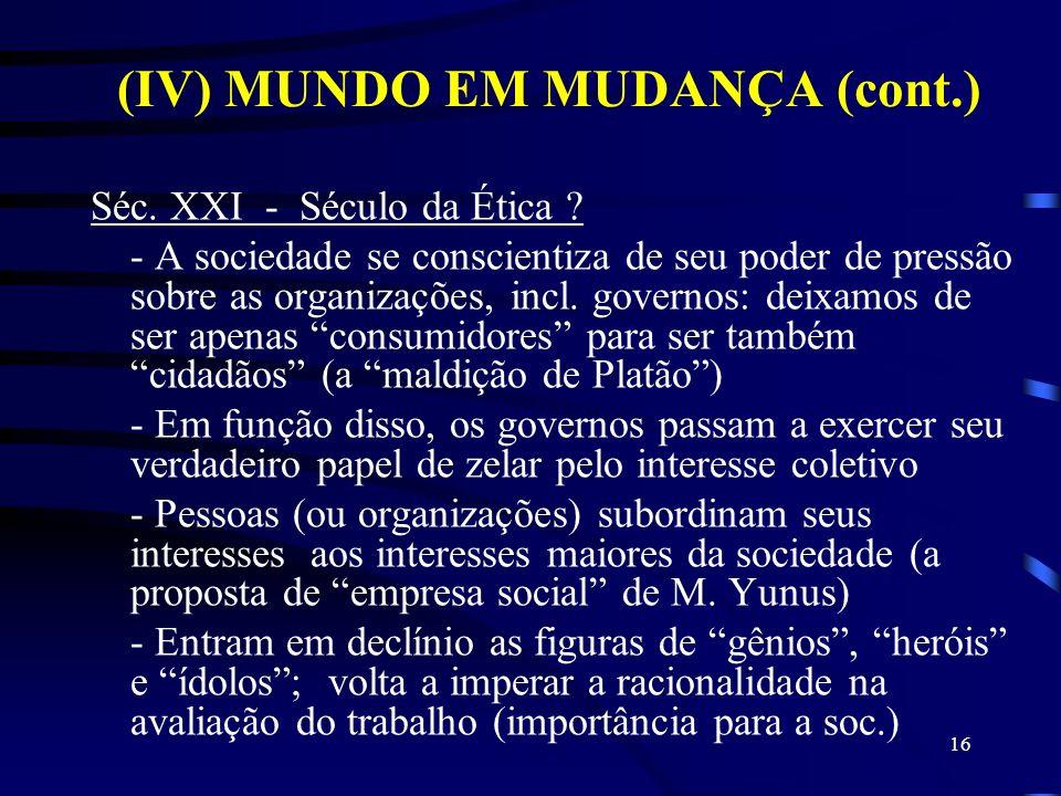 (IV) MUNDO EM MUDANÇA (cont.) Séc.XXI - Século da Ética .